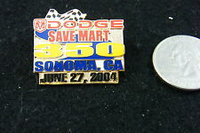 DODGE SAVE MART 350 SONOMA, CALIFORNIA JUNE 27, 2004 NASCAR PIN