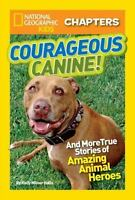 National Geographic Kids Chapters: Courageous Canine: And More True Stories of A