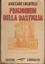LIBRO STORIA LOCATELLI AMILCARE PRIGIONIERI DELLA BASTIGLIA 1931 CORBACCIO