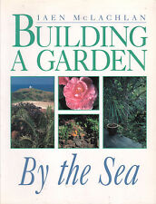 BUILDING A GARDEN BY THE SEA Iaen Mclachlan **GOOD COPY**