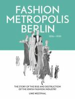 Fashion Metropolis Berlin 1836 – 1939: The Story of the Rise and Destruction of
