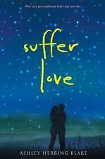 Suffer Love: By Blake, Ashley Herring