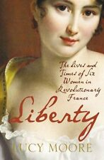 Liberty: The Lives and Times of Six Women in Revolutionary France,Lucy Moore