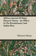 Military Journal of Major Ebenezer Denny - An Officer in the Revolutionary and I
