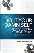 Do It Your Damn Self : How to Put on a Stage Play by Snoop Robinson (2015,...