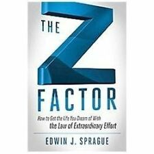 The Z Factor: How to Get the Life You Dream of With The Law of Extraordinary Eff