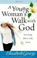 A Young Womans Walk with God: Growing More Like Jesus by Elizabeth George