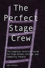 The Perfect Stage Crew: The Compleat Technical Guide for High School, College, a