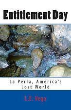 Entitlement Day : La Perla, America's Lost World by L. E. Vega (2014, Paperback)
