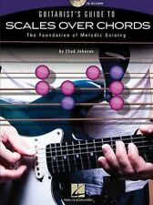 Guitarist's Guide to Scales Over Chords: The Foundation of Melodic Soloing...