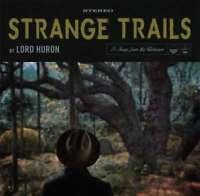 Lord Huron - Strange Trails Nuovo CD Digi Confezione
