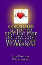 Consumer Guide to Finding Free or Low Cost Health Care in Arkansas by Lisa...