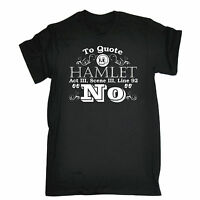 To Quote Hamlet T-SHIRT Shakespeare Clever Tee Top Present birthday fashion gift