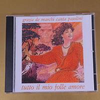GRAZIA DE MARCHI CANTA PASOLINI - TUTTO IL MIO FOLLE AMORE -OTTIMO CD [AR-138]