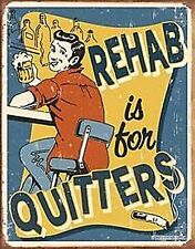 Rehab Is For Quitters funny metal sign  410mm x 300mm  (de)