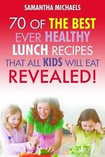 Kids Recipes Book : 70 of the Best Ever Lunch Recipes That All Kids Will Eat...
