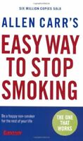 Allen Carr's Easy Way to Stop Smoking: Be a Happy Non-smoker for the Rest of Y,