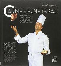 Paolo Cappuccio - Carne e foie gras. Tecniche di cottura e design del piatto