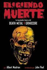 Eligiendo Muerte: La Improblable Historia del Death Metal y Grindcore = Choosing