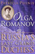 Olga Romanov : Russia's Last Grand Duchess by Patricia Phenix (1999, Hardcover)