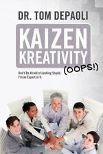 Kaizen Kreativity : Don't Be Afraid of Looking Stupid. I'm an Expert at It by...