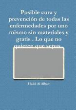 Posible Cura y Prevencion de Todas Las Enfermedades Por uno Mismo Sin...