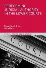 Performing Judicial Authority in the Lower Courts: By Roach Anleu, Sharyn Mac...