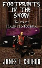 Footprints in the Snow : True Stories of Haunted Russia by J. L. Choron...