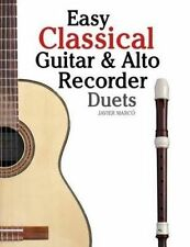 Easy Classical Guitar & Alto Recorder Duets: Featuring music of Bach, Mozart, Be