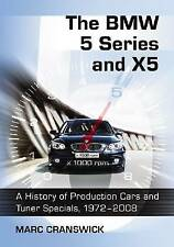 The BMW 5 Series and X5: A History of Production Cars and Tuner Specials, 1972-2