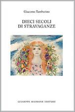 Dieci secoli di stravaganze - Giacomo Tamburino,  2015,  Maimone Editore