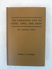 Robert S. Chalmers THE CHRISTIAN LIFE OF FAITH, LOVE AND DUTY 1936