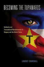 Becoming the Tupamaros: Solidarity and Transnational Revolutionaries in Uruguay