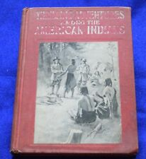 Thrilling Adventures Among The American Indians-Illustrated-(1905 Hardcover)L@@K