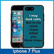 I May Look Calm But In My Mind I Have Killed You Three Times For Iphone 7 Plus (