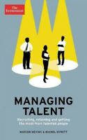 Managing Talent : Recruiting, Retaining, and Getting the Most from Talented P...