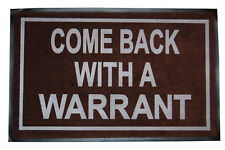 COME BACK WITH A WARRANT DOORMAT WELCOME MAT ENTRY FUNNY GUN HUNT FISH DOG HORSE