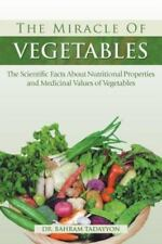 The Miracle of Vegetables: The Scientific Facts about Nutritional Properties and