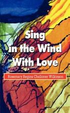 Sing in the Wind with Love by Rosemary R. Challone-Wilkinson (2002, Paperback)
