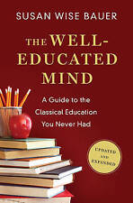 The Well-Educated Mind: A Guide to the Classical Education You Never Had by Susan Wise Bauer (Hardback, 2016)