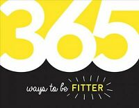 365 Ways to Be Fitter : Inspiration and Motivation for Every Day, Paperback b...