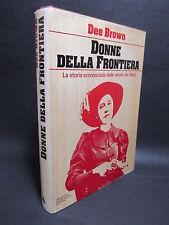 Dee Brown - Donne della frontiera .Le eroine del West - Mondadori 1977 Prima ed.