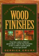 NEW - Complete Guide to Wood Finishes by Crump, Derrick