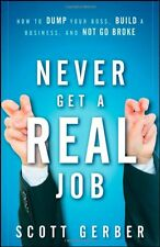 Never Get a Real Job: How to Dump Your Boss, Build a Business and Not Go Broke