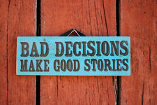 Bad Decisions Make Good Stories...... Great Decor  Wood Sign NEW