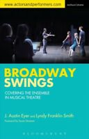Broadway Swings : Covering the Ensemble in Musical Theatre, Paperback by Eyer...
