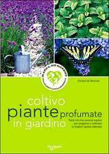Coltivo piante profumate in giardino. di Chantal de Rosamel - Ed. De Vecchi
