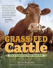 Grass-Fed Cattle: How to Produce and Market Natural Beef, Julius Ruechel