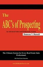 The ABC's of Prospecting : The Ultimate System for Every Real Estate Sales...