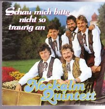 "7"" Nockalm Quniett Schau mich bitte nicht so traurig an 90`s Koch International"